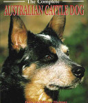 The Complete Australian Cattle Dogs John & Mary Holmes